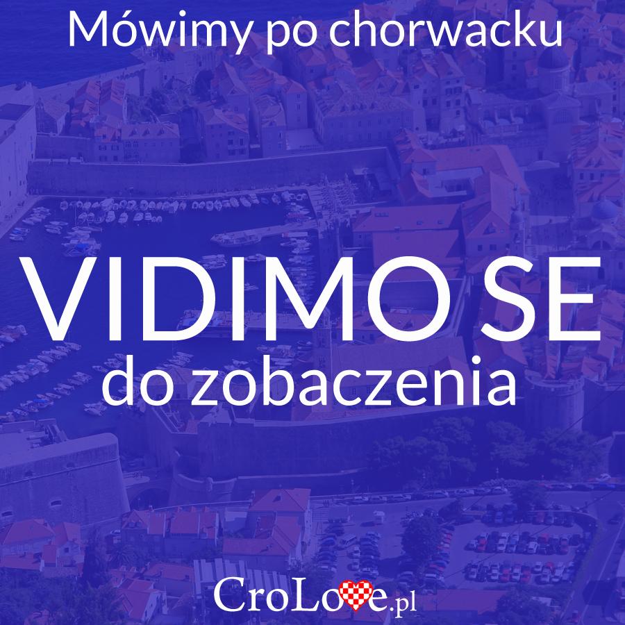 Vidimo se, czyli do zobaczenia po Chorwacku