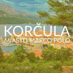 Korčula – klimatyczne miasteczko Marco Polo