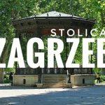 Zagrzeb – miejsca, które musisz odwiedzić będąc w stolicy Chorwacji