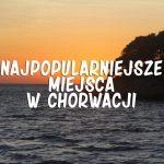 10 najpopularniejszych wśród polskich turystów miejsc w Chorwacji w 2018 roku